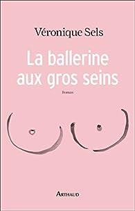 La ballerine aux gros seins par Véronique Sels