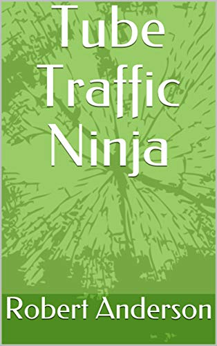 Tube Traffic Ninja (English Edition) eBook: Robert Anderson ...