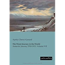 The Worst Journey in the World: Antarctic Journey 1910-1913. Volume I+II by Apsley Cherry-Garrard (2014-05-05)