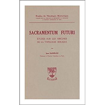 Sacramentum Futuri : Etudes sur les origines de la typologie biblique