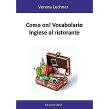 Come on! Vocabolario Inglese al ristorante (Italian Edition)