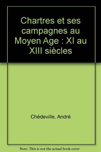 Chartres et ses campagnes au Moyen Age : XI au XIII siècles