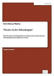 Theater in der Zirkuskuppel: Wie theatrale Gestaltungsmittel in traditionellen und modernen Zirkusprogrammen eingesetzt werden by Ernst-Marcus Thomas (2002-01-01)