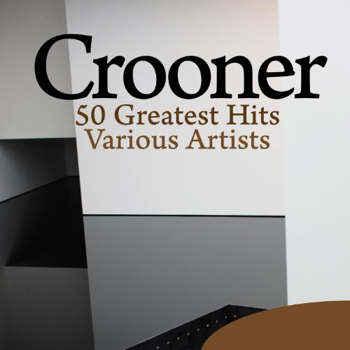 Crooner - 50 Greatest Hits