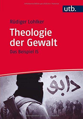 Theologie der Gewalt: Das Beispiel IS (Islamica, Band 4648)