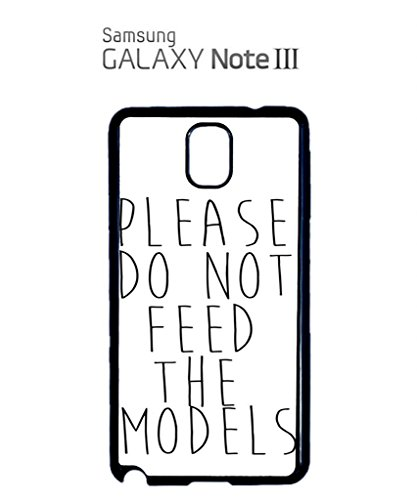 Please Do Not Feed The Models Cool Funny Hipster Swag Mobile Phone Case Back Cover Coque Housse Etui Noir Blanc pour Samsung Note 3 White Noir