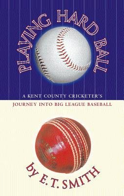 [ Playing Hard Ball: A Kent County Cricketer's Journey Into Big League Baseball Smith, E. T. ( Author ) ] { Paperback } 2003