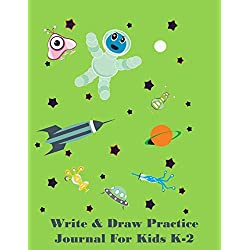 Write & Draw Practice Journal For Kids K-2: Notebook of Half-lined Pages with a Drawing Space at the Top, Full Sketch Pages, Full-lined Pages, Dotted ... Green Background/Aliens Cover Design