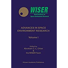 Advances in Space Environment Research: Proceedings of the Wiser Workshops on World Space Environment Forum Wsef2002 and High Performance Computing in Space Environment Reasearch Hpc2002: 1