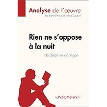 Rien ne s'oppose à la nuit de Delphine de Vigan (Analyse de l'oeuvre): Comprendre la littérature avec lePetitLittéraire.fr (Fiche de lecture) (French Edition)