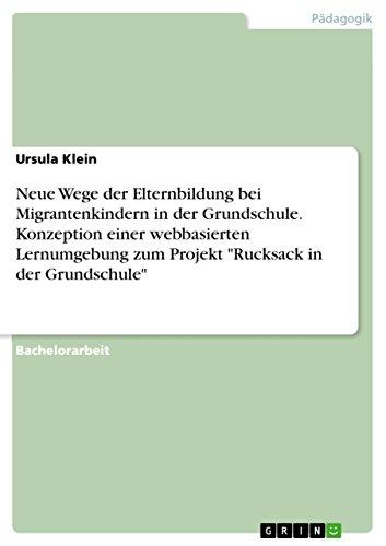 Neue Wege der Elternbildung bei Migrantenkindern in der Grundschule. Konzeption einer webbasierten Lernumgebung zum Projekt 'Rucksack in der Grundschule'