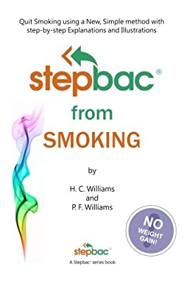 Stepbac® from Smoking: Quit Smoking using a New, Simple method with step-by-step Explanations and Illustrations: Volume 1 (Stepbac® Self Help Series) by CreateSpace Independent Publishing Platform