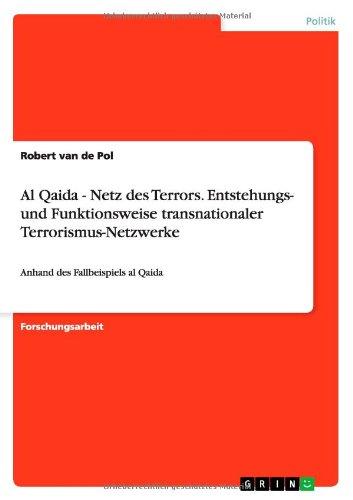 Al Qaida - Netz des Terrors. Entstehungs- und Funktionsweise transnationaler Terrorismus-Netzwerke: Anhand des Fallbeispiels al Qaida