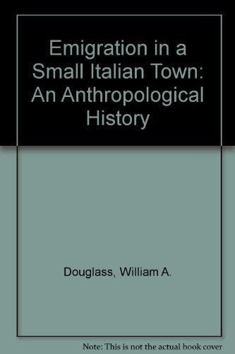 Emigration in a South Italian Town: An Anthropological History by William A. Douglass (1984-06-02)