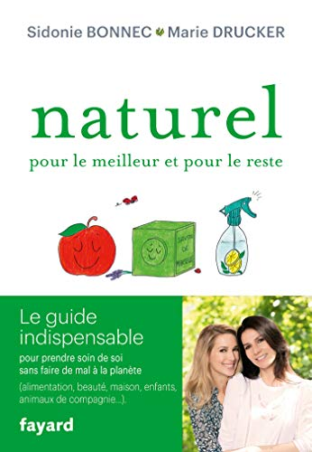 Naturel pour le meilleur et pour le reste: Le guide indispensable pour prendre soin de soi sans faire de mal à la planète