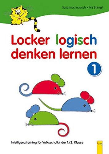 Locker logisch denken lernen. Intelligenztraining für Volksschulkinder: Locker logisch denken lernen 1: 1./2. Klasse: 1-01