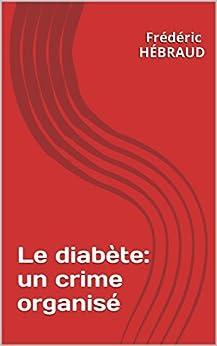 Le diabète: un crime organisé par [HÉBRAUD, Frédéric]