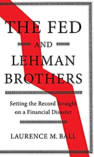 The Fed and Lehman Brothers: Setting the Record Straight on a Financial Disaster (Studies in Macroeconomic His