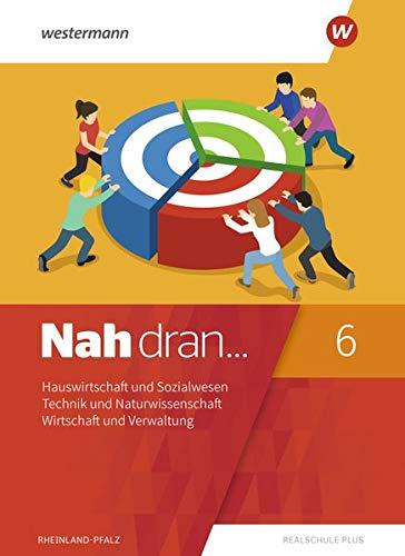 Nah dran... WPF / Ausgabe 2019 für Rheinland-Pfalz: Nah dran - Ausgabe 2019 für Rheinland-Pfalz: Hauswirtschaft und Sozialwesen - Technik und ... - Wirtschaft und Verwaltung: Schülerband 6