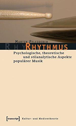 Rhythmus: Psychologische, theoretische und stilanalytische Aspekte populärer Musik (Kultur- und Medientheorie)