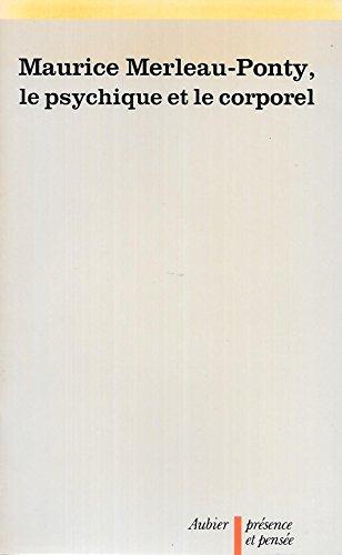 Maurice Merleau-Ponty, le psychique et le corporel : [actes remaniés du colloque organisé à Paris, 22-23 mai 1981, par l'Insitut mondial des hautes études phénoménologiques] par Collectif