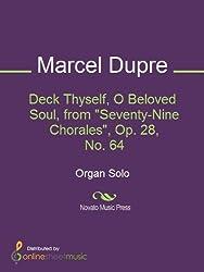 "Digital Sheet Music of Deck Thyself, O Beloved Soul, from ""Seventy-Nine Chorales"", Op. 28, No. 64 Composed by: Marcel Dupre"