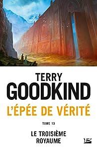 L'Épée de vérité, tome 13 : Le troisième royaume  par Terry Goodkind
