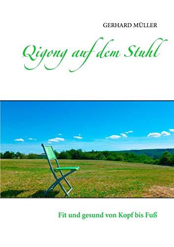 Qigong auf dem Stuhl: Fit und gesund von Kopf bis Fuß