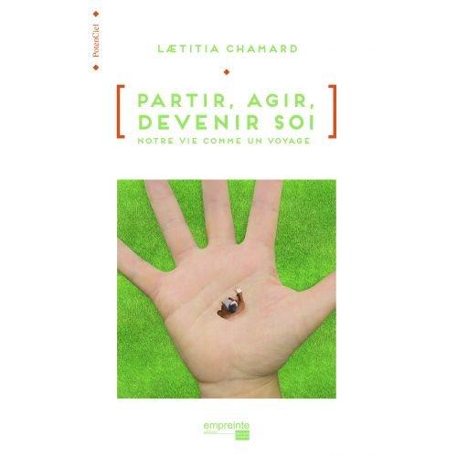 Partir, agir, devenir soi par Laetitia Chamard