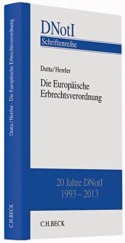 Die Europäische Erbrechtsverordnung: Tagungsband zum wissenschaftlichen Symposium anlässlich des 20-jährigen Bestehens des Deutschen Notarinstituts am 11. Oktober in Würzburg