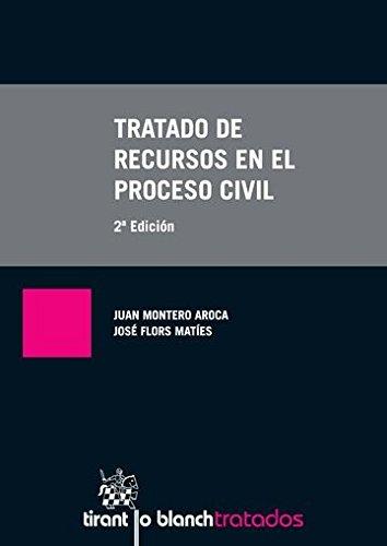 Tratado de recursos en el proceso civil 2ª Edición 2014 (Tratados, Comentarios y Practicas Procesales) por Juan Montero Aroca