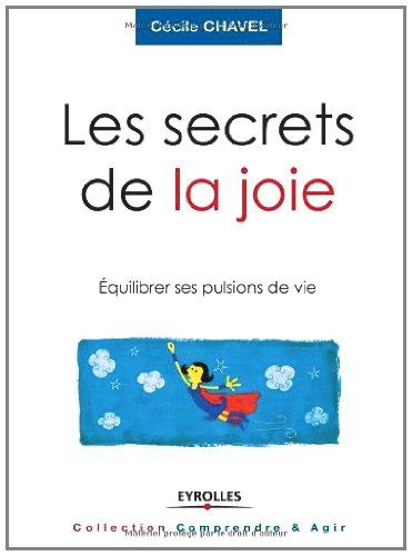 Les secrets de la joie : Equilibrer ses pulsions de vie par Cécile Chavel