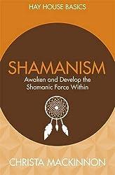 Shamanism: Awaken and Develop the Shamanic Force Within