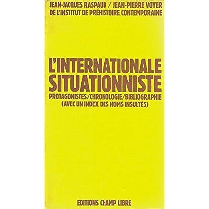 L'internationale situationniste : Protagonistes, chronologie, bibliographie (avec un index des noms insultés)