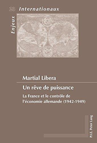 Un Rêve De Puissance: La France et le contrôle de l'économie allemande (1942-1949)