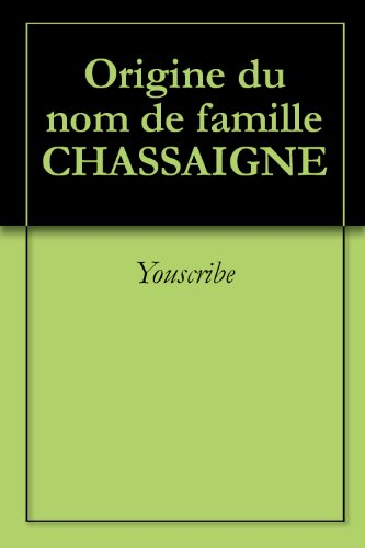 Origine du nom de famille CHASSAIGNE (Oeuvres courtes)