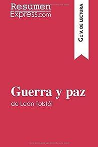 Guerra y paz de León Tolstói : Resumen Y Análisis Completo par  Resumenexpress.Com