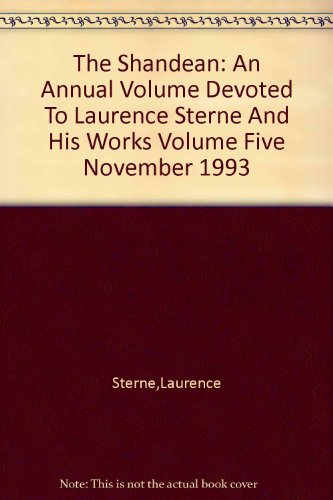 The Shandean: An Annual Volume Devoted To Laurence Sterne And His Works Volume Five November 1993