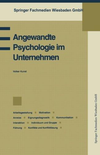 """Angewandte Psychologie im Unternehmen: """"Betriebspsychologie, Arbeitsgestaltung, Motivation, Anreize, Eignungsdiagnostik, Kommunikation, Interaktion, ... (Praxis der Unternehmensführung)"""