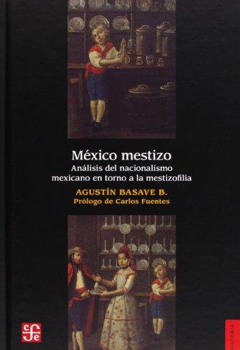 Mexico Mestizo: Analisis del Nacionalismo Mexicano En Torno a la Mestizofilia de Andres Molina Enriquez (Literatura)