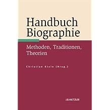 Handbuch Biographie: Methoden, Traditionen, Theorien