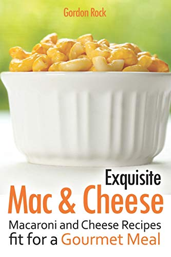 Exquisite Mac & Cheese: Macaroni and Cheese Recipes fit for a Gourmet Meal (Fit-puff)