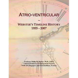 Atrio-ventricular: Webster's Timeline History, 1955-2007