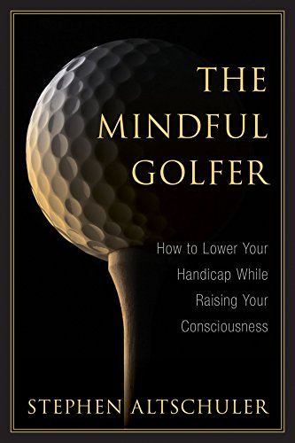 The Mindful Golfer: How to Lower Your Handicap While Raising Your Consciousness di Stephen Altshuler
