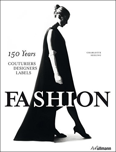Fashion: 150 Years Couturiers, Designers, Labels: Written by Charlotte Seeling, 2014 Edition, Publisher: Ullmann Publishing [Hardcover]