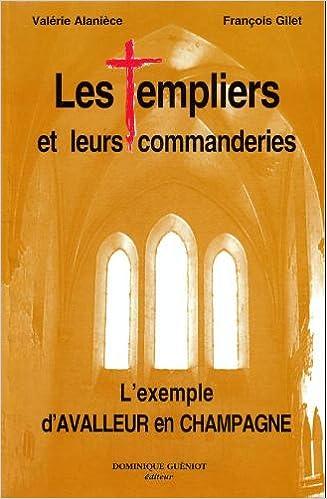 Livre Les Templiers et leurs commanderies: L'exemple d'Avalleur en Champagne pdf epub