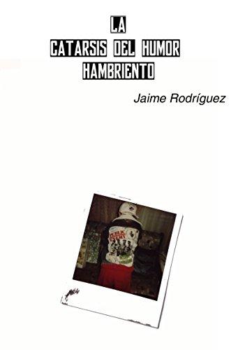 La catarsis del humor hambriento por Jaime Rodríguez Rodríguez