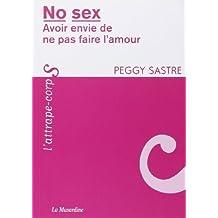 No sex - Avoir envie de ne pas faire l'amour de Peggy Sastre (18 février 2010) Broché