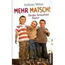 Mehr Matsch!: Kinder brauchen Natur