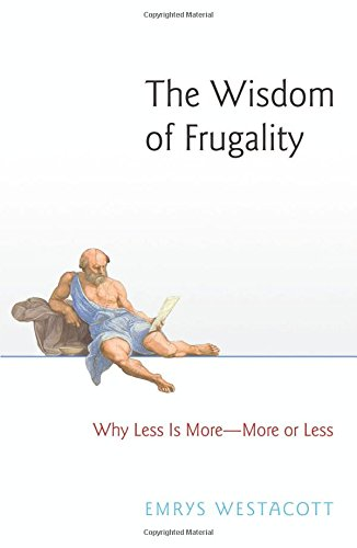 The Wisdom of Frugality – Why Less Is More – More or Less